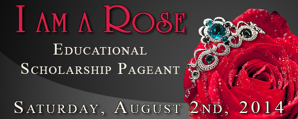 I Am A rose educational Scholarship Pageant Saturday August 4th 2012